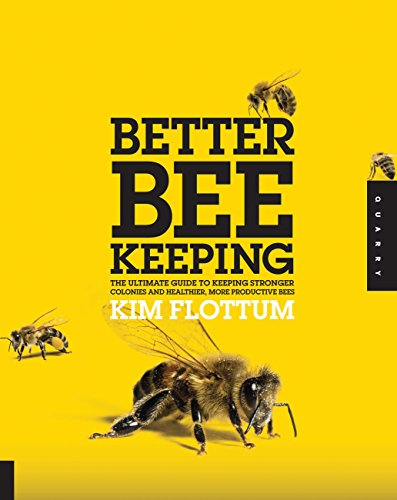 9781592536528: Better Beekeeping: The Ultimate Guide to Keeping Stronger Colonies and Healthier, More Productive Bees
