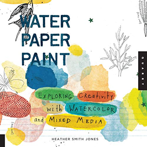 9781592536559: Water Paper Paint: Exploring Creativity with Watercolor and Mixed Media