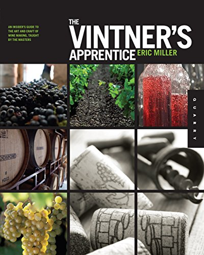 The Vintner's Apprentice: An Insider's Guide to the Art and Craft of Wine Making, Taught by the M...