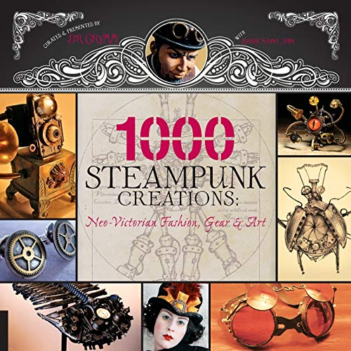 9781592536917: 1,000 Steampunk Creations: Neo-Victorian Fashion, Gear, and Art (1000 Series)