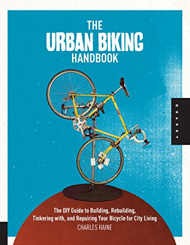 9781592536955: The Urban Biking Handbook: The DIY Guide to Building, Rebuilding, Tinkering with, and Repairing Your Bicycle for City Living