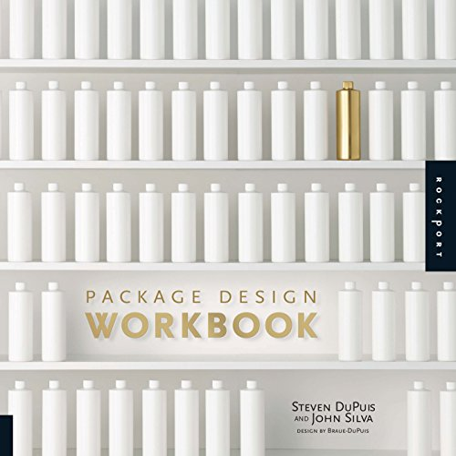 Package Design Workbook: The Art and Science of Successful Packaging: DuPuis, Steven; Silva, John