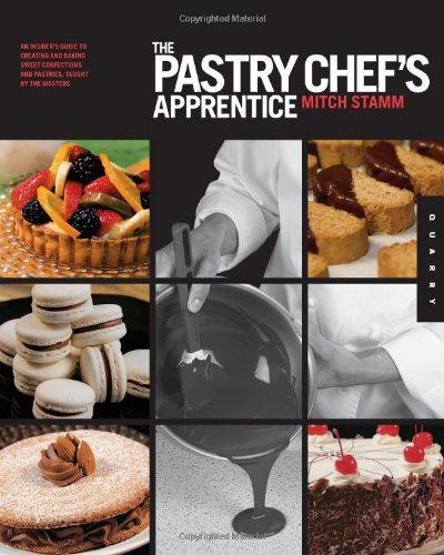 9781592537112: The Pastry Chef's Apprentice: The Insider's Guide to Creating and Baking Sweet Confections and Pastries, Taught by the Masters