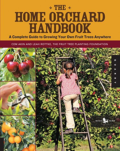 9781592537129: The Home Orchard Handbook: A Complete Guide to Growing Your Own Fruit Trees Anywhere (Backyard) (Backyard Series)