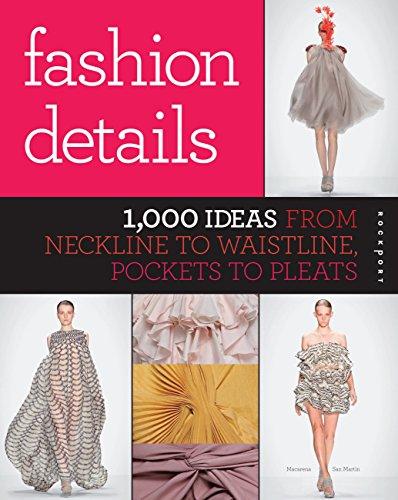 9781592537167: Fashion Details: 1,000 Ideas from Neckline to Waistline, Pockets to Pleats