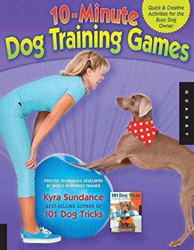 The 10-Minute Dog Training Games: Kyra Sundance