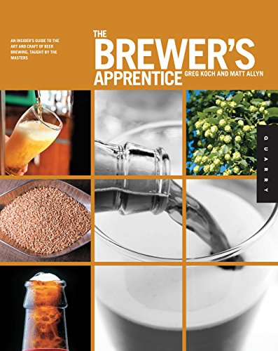 9781592537310: The Brewer's Apprentice: An Insider's Guide to the Art and Craft of Beer Brewing, Taught by the Masters