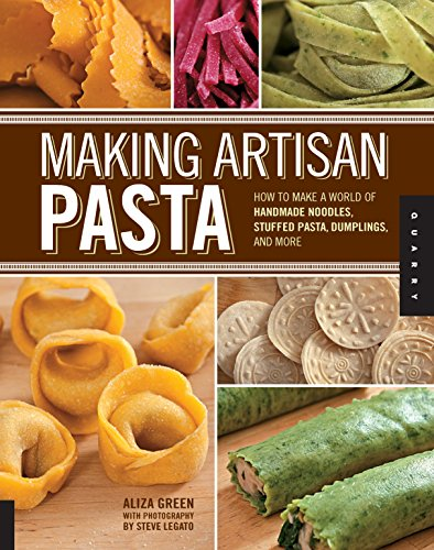 9781592537327: Making Artisan Pasta: How to Make a World of Handmade Noodles, Stuffed Pasta, Dumplings, and More