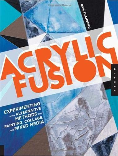9781592537525: Acrylic Fusion: Experimenting with Alternative Methods for Painting, Collage, and Mixed Media