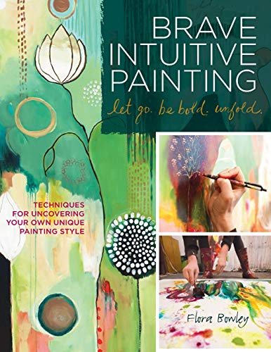 9781592537686: Brave Intuitive Painting Let Go. Be Bold. Unfold.: Techniques for Uncovering Your Own Unique Painting Style