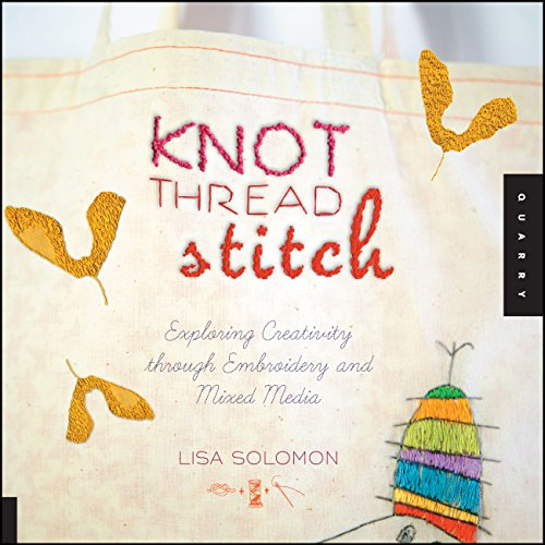 9781592537723: Knot Thread Stitch: Exploring Creativity through Embroidery and Mixed Media