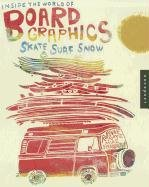9781592538003: Inside the World of Board Graphics: Skate, Surf, Snow