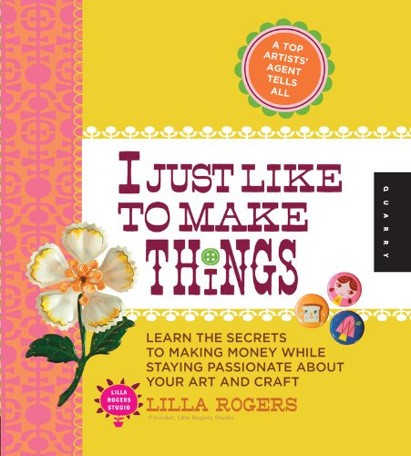 I Just Like to Make Things: Learn the Secrets to Making Money while Staying Passionate about your ...