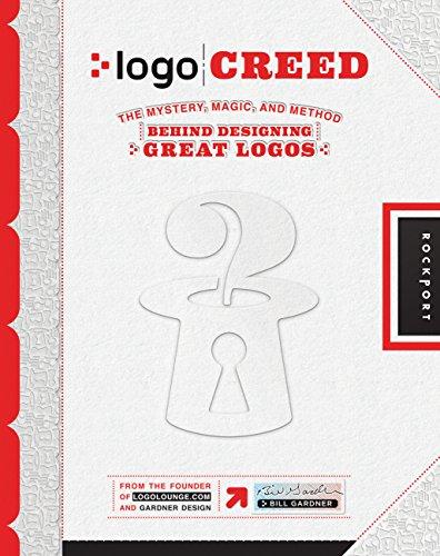 Logo Creed: The Mystery, Magic, and Method Behind Designing Great Logos: Gardner, Bill; Fishel, ...