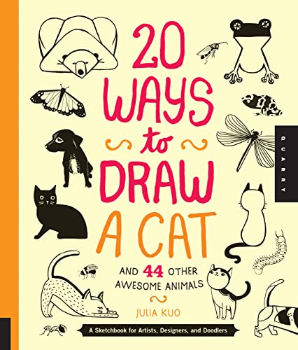 20 Ways to Draw a Cat and 44 Other Awesome Animals: A Sketchbook for Artists, Designers, and Dood...