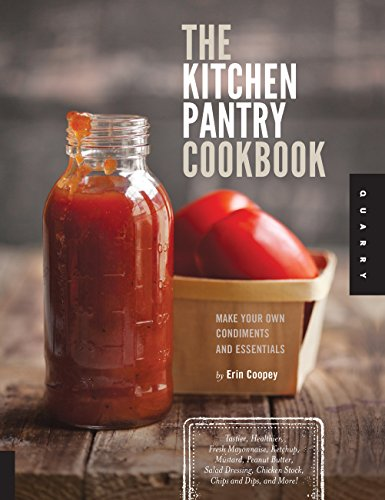 9781592538430: The Kitchen Pantry Cookbook: Make Your Own Condiments and Essentials - Tastier, Healthier, Fresh Mayonnaise, Ketchup, Mustard, Peanut Butter, Salad Dressing, Chicken Stock, Chips and Dips, and More!