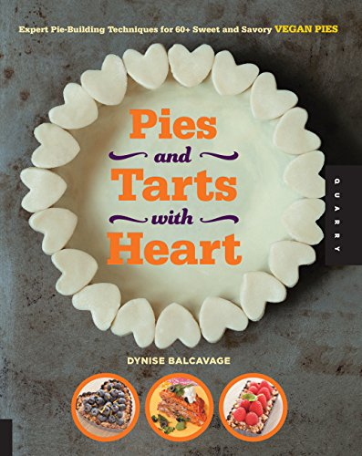 9781592538461: Pies and Tarts with Heart: Expert Pie-Building Techniques for 60+ Sweet and Savory Vegan Pies