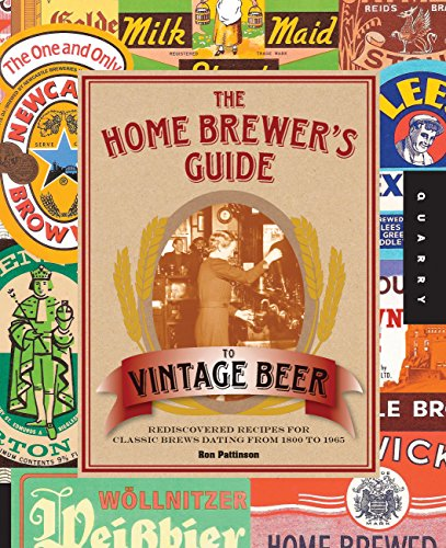 9781592538829: The Home Brewer's Guide to Vintage Beer: Rediscovered Recipes for Classic Brews Dating from 1800 to 1965