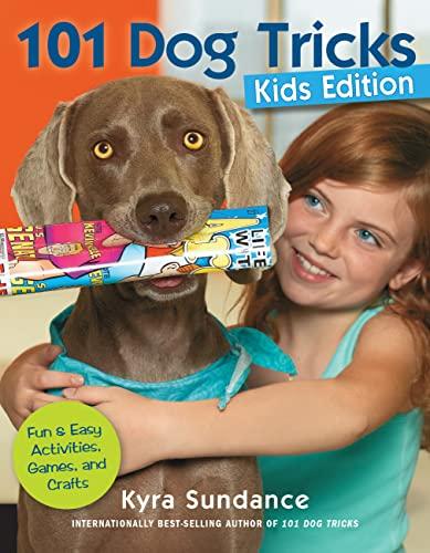 101 Dog Tricks, Kids Edition: Fun and: Sundance, Kyra