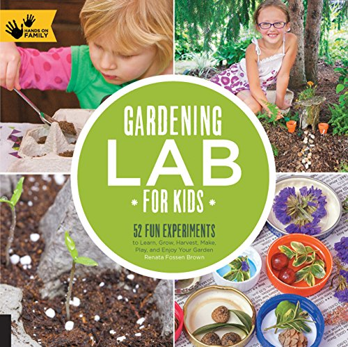 9781592539048: Gardening Lab for Kids: 52 Fun Experiments to Learn, Grow, Harvest, Make, Play, and Enjoy Your Garden (Hands-On Family)