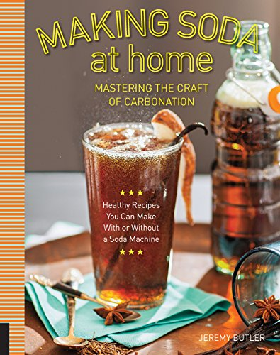 Making Soda at Home: Mastering the Craft of Carbonation: Healthy Recipes You Can Make With or ...