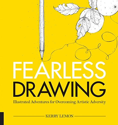 Fearless Drawing: Illustrated Adventures for Overcoming Artistic Adversity (Paperback): Kerry Lemon