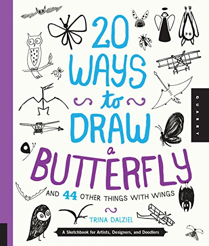 20 Ways to Draw a Butterfly and 44 Other Things with Wings: A Sketchbook for Artists, Designers, ...