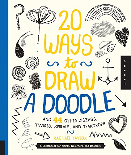 9781592539246: 20 Ways to Draw a Doodle and 44 Other Zigzags, Hearts, Spirals, and Teardrops: A Sketchbook for Artists, Designers, and Doodlers