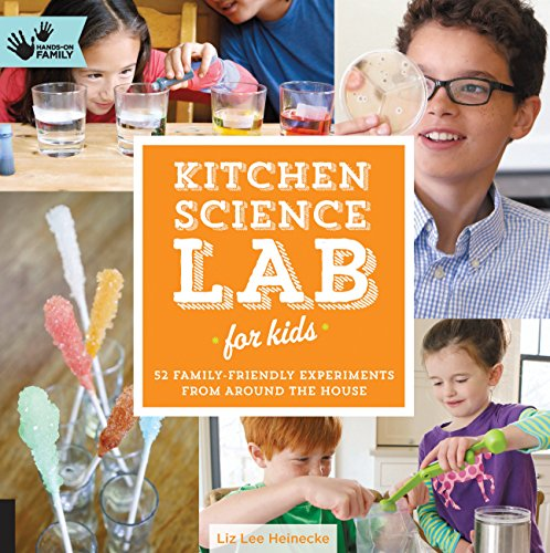 Kitchen Science Lab for Kids: 52 Family Friendly Experiments from Around the House (Hands-On Family...