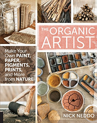 9781592539260: The Organic Artist: Make Your Own Paint, Paper, Pigments, Prints and More from Nature