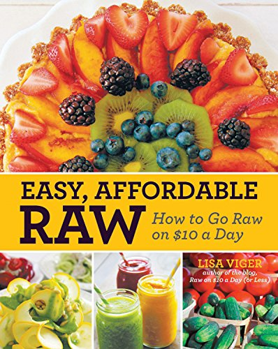 9781592539291: Easy, Affordable Raw: How to Go Raw on $10 a Day