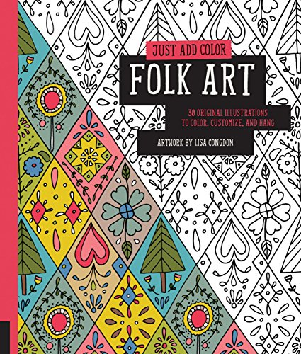 Just Add Color: Folk Art: 30 Original Illustrations To Color, Customize, and Hang: Congdon, Lisa