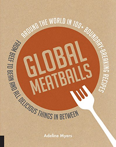 9781592539543: Global Meatballs: Around the World in Over 100+ Boundary Breaking Recipes, From Beef to Bean and All Delicious Things in Between