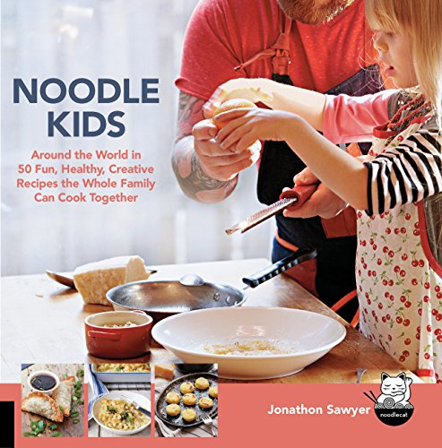 Noodle Kids: Around the World in 50 Fun, Healthy Creative Recipes the Whole Family Can Cook ...