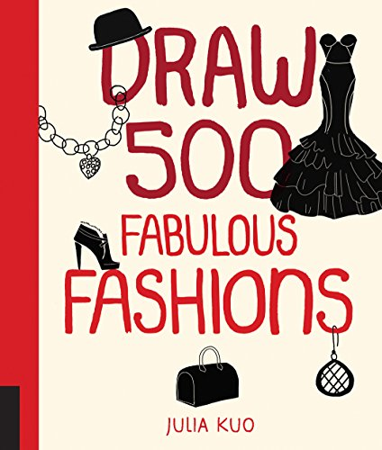 Draw 500 Fabulous Fashions: A Sketchbook for Artists, Designers, and Doodlers