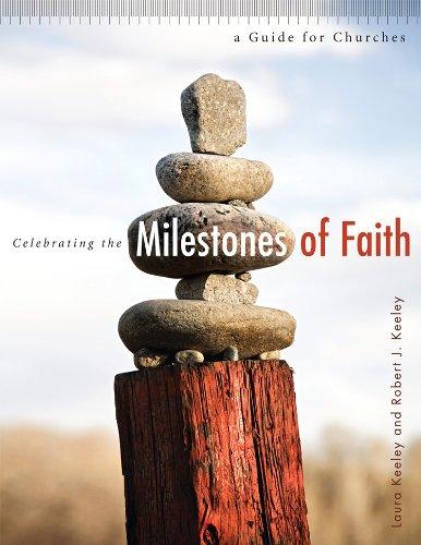 Celebrating the Milestones of Faith: A Guide: Robert J. Keeley,
