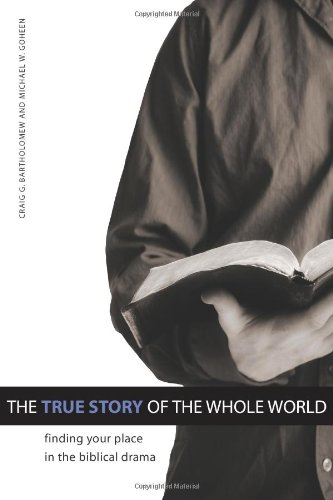 9781592554768: The True Story of the Whole World: Finding Your Place in the Biblical Drama