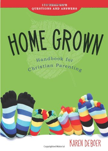 9781592554911: Home Grown Handbook for Christian Parenting: 111 Real-Life Questions and Answers