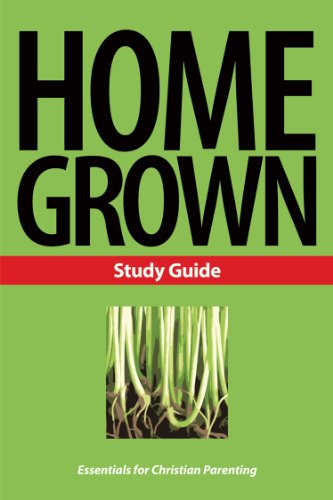 9781592554928: Home Grown Study Guide: Essentials for Christian Parenting