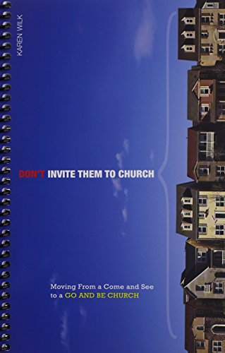 9781592555314: Don't Invite Them to Church: Moving From a Come and See to a Go and Be Church