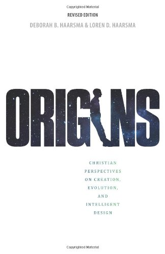 Origins: Christian Perspectives on Creation, Evolution, and Intelligent Design: Haarsma, Deborah B.