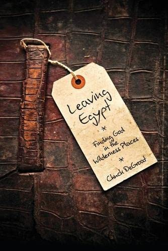 9781592556731: Leaving Egypt: Finding God in the Wilderness Places
