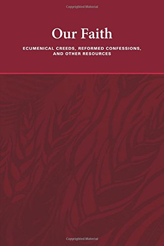 9781592557257: Our Faith: Ecumenical Creeds, Reformed Confessions, and Other Resources