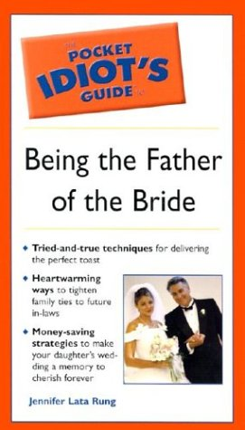9781592570591: Pocket Idiot's Guide to Being the Father of the Bride (The Pocket Idiot's Guide)