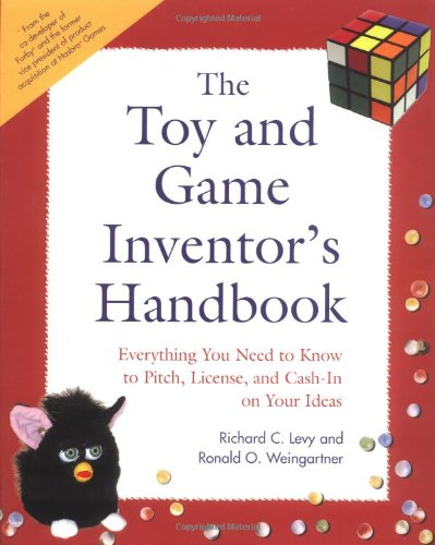 9781592570621: The Toy and Game Inventor's Handbook: Everything You Need to Know to Pitch, License, and Cash-In on Your Ideas