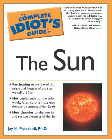Complete Idiot's Guide to the Sun (The Complete Idiot's Guide) (1592570747) by Jay M. Pasachoff