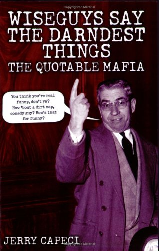 9781592570836: Wiseguys Say The Darndest Things: The Quotable Mafia (The Complete Idiot's Guide)