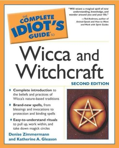 Complete Idiots Guide to Wicca and Witchcraft, 2E (The Complete Idiots Guide): Denise Zimmermann; ...