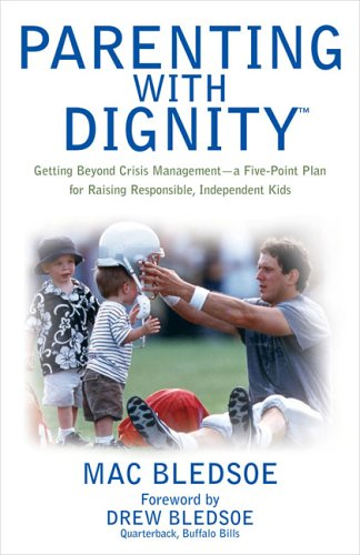 9781592572212: Parenting with Dignity:  Getting Beyond Crisis Management - a Five-Point Plan for Raising Responsible, Independent Kids