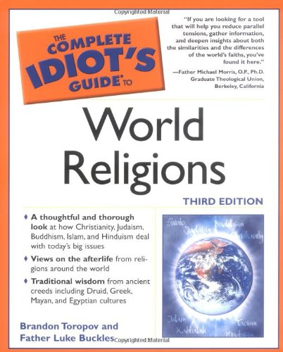 The Complete Idiot's Guide to World Religions, 3rd Edition (1592572227) by Brandon Toropov; Father Luke Buckles